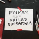 This August for two nights only… Primer for a Failed Superpower!